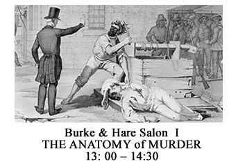 13: 00 – 14:30 Burke and Hare Salon  - THE ANATOMY OF MURDER