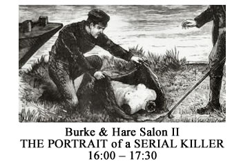 16:00 – 17:30 Burke and Hare Salon 2 - THE PORTRAIT OF A SERIAL KILLER