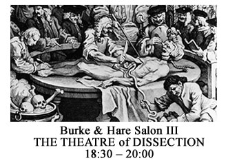 19:30 – 21:00 Burke and Hare Salon 3 - THE THEATRE OF DISSECTION