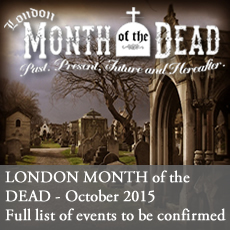London Month of the Dead 2015 - A series of events in the great cemeteries of London. Full programme of events to be confirmed.