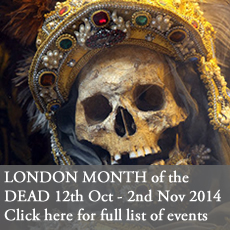 London Month of the Dead. From 12th October to November 2nd 2014. Click here to view full list of events